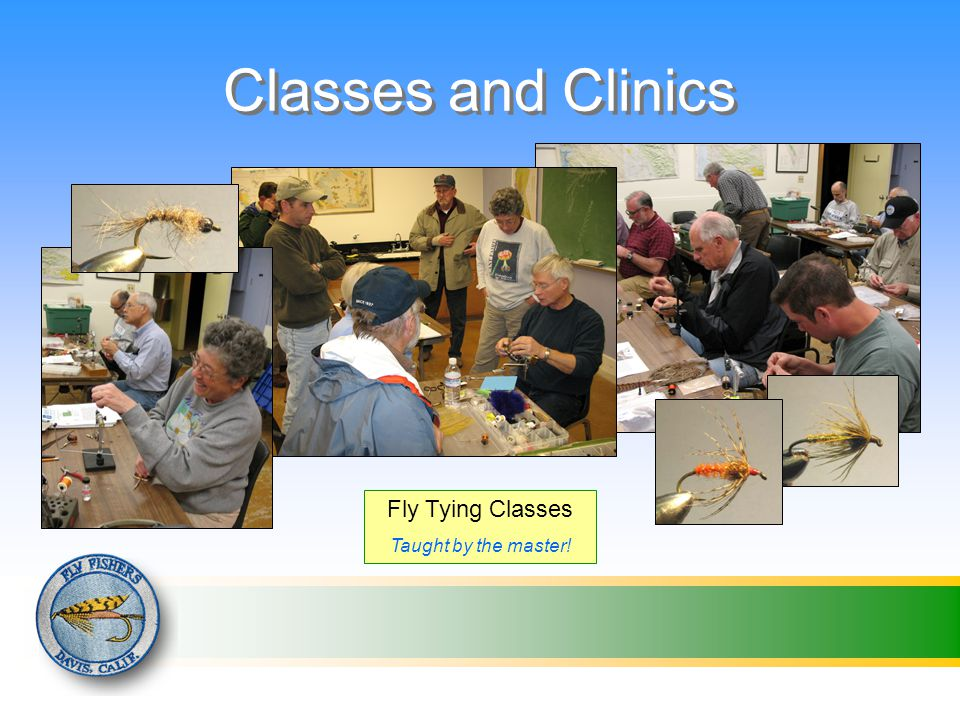 Classes and Clinics Fly Tying Classes Taught by the master!