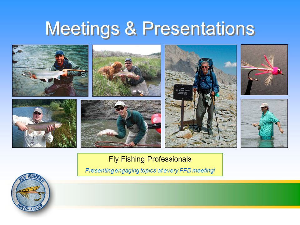 Meetings & Presentations Fly Fishing Professionals Presenting engaging topics at every FFD meeting!