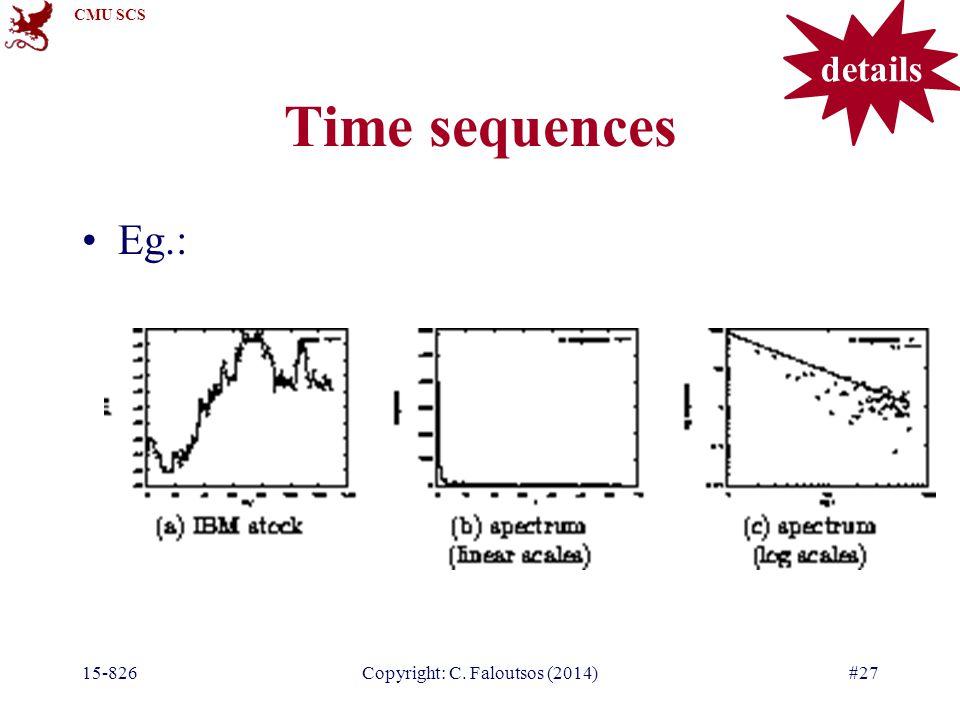 CMU SCS 15-826Copyright: C. Faloutsos (2014)#27 Time sequences Eg.: details