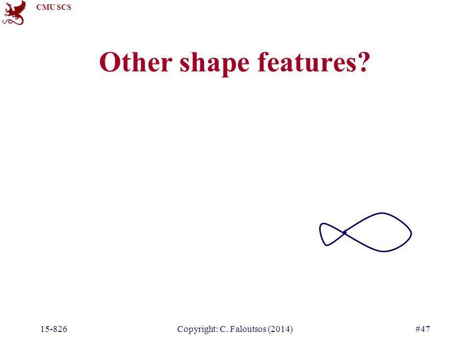 CMU SCS 15-826Copyright: C. Faloutsos (2014)#47 Other shape features?