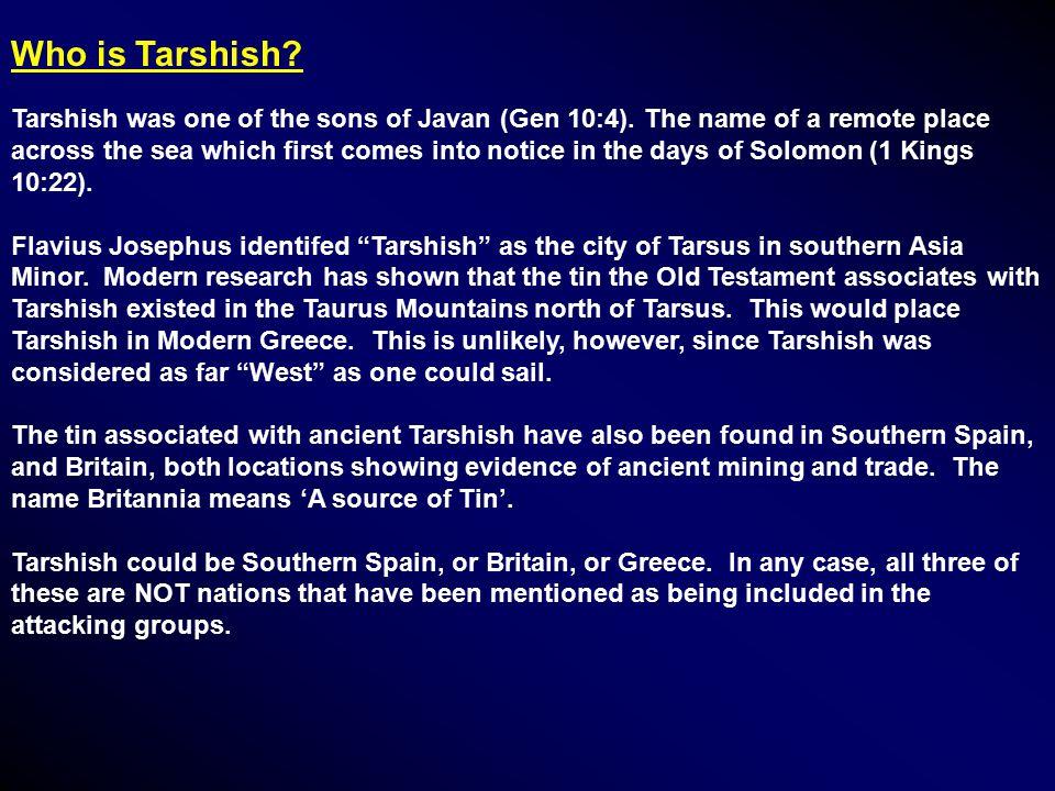 Who is Tarshish. Tarshish was one of the sons of Javan (Gen 10:4).