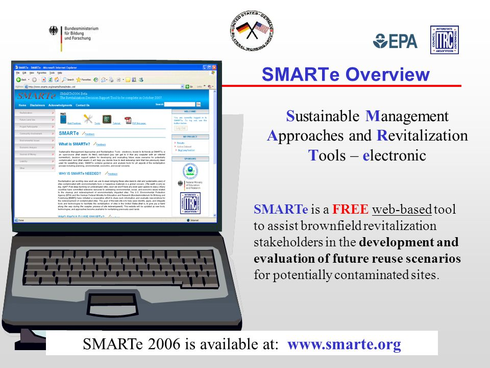 SMARTe is a FREE web-based tool to assist brownfield revitalization stakeholders in the development and evaluation of future reuse scenarios for potentially contaminated sites.
