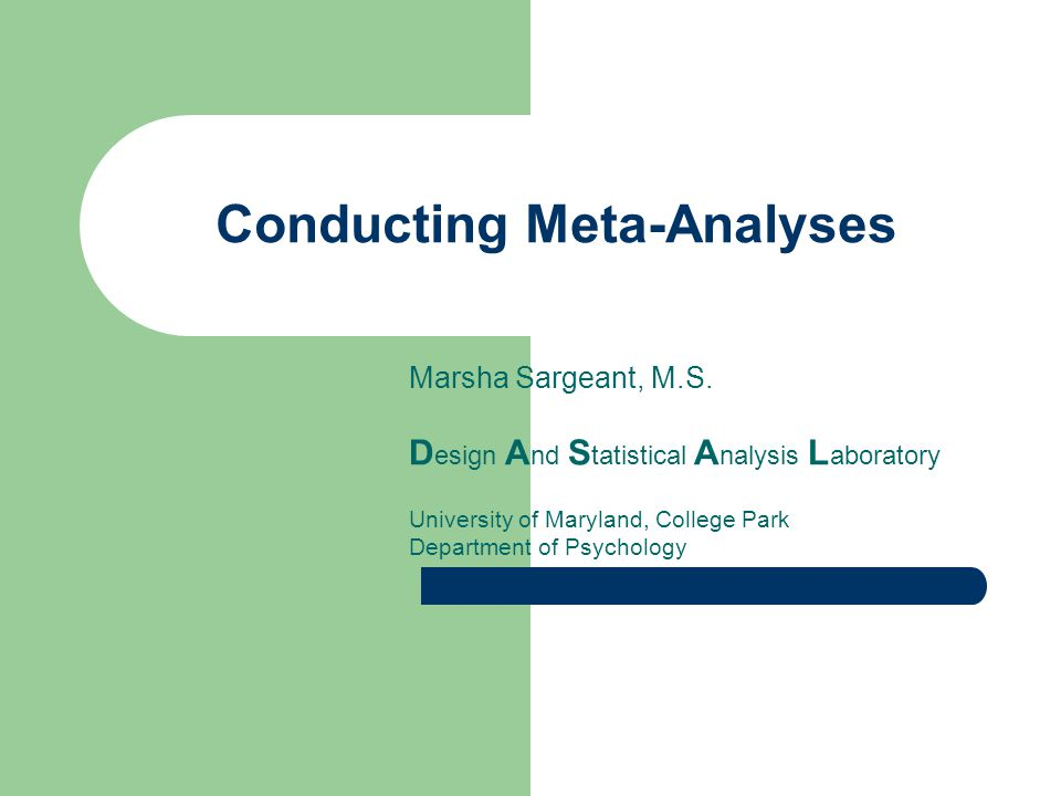 Conducting Meta-Analyses Marsha Sargeant, M.S.