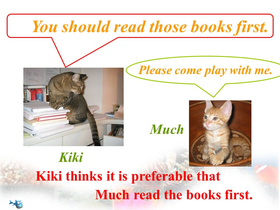You should read those books first. Kiki thinks it is preferable that Much read the books first.