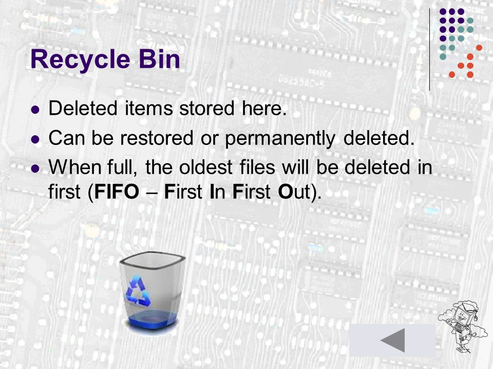 Recycle Bin Deleted items stored here. Can be restored or permanently deleted.