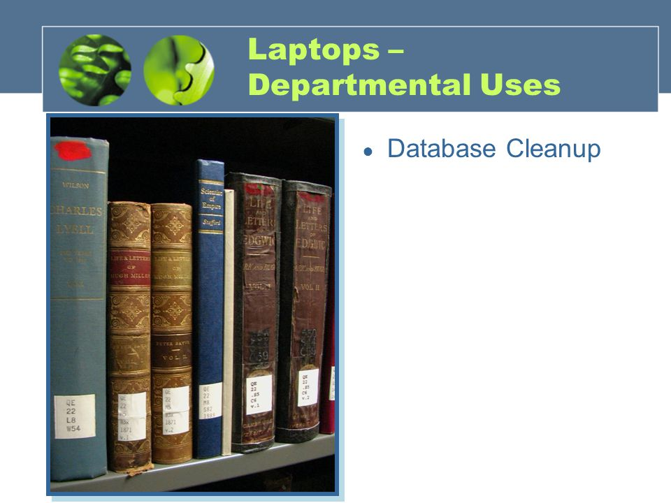 Laptops – Departmental Uses ● Database Cleanup