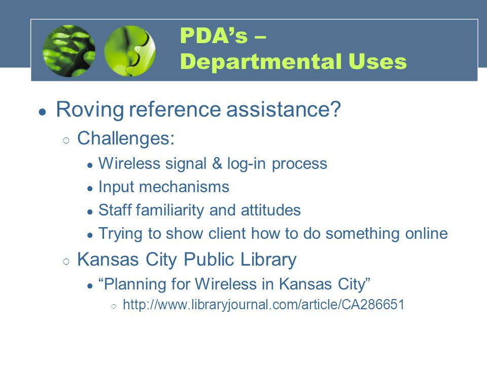 PDA's – Departmental Uses ● Roving reference assistance? ○ Challenges: ● Wireless signal & log-in process ● Input mechanisms ● Staff familiarity and a