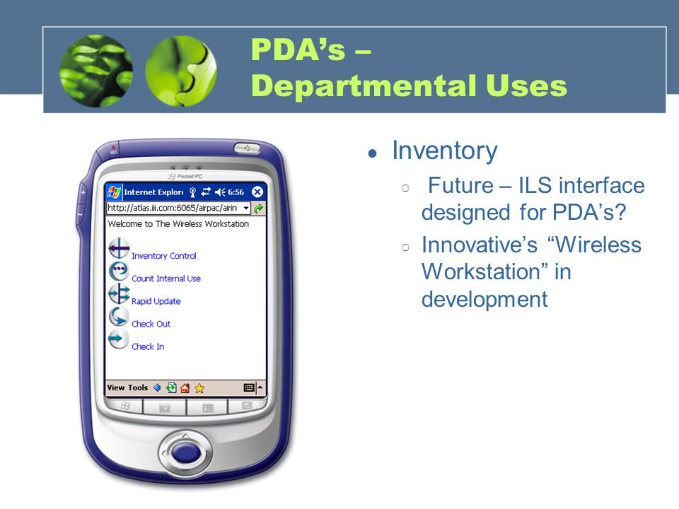 "PDA's – Departmental Uses ● Inventory ○ Future – ILS interface designed for PDA's? ○ Innovative's ""Wireless Workstation"" in development"