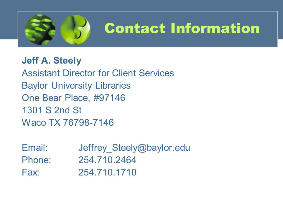 Contact Information Jeff A. Steely Assistant Director for Client Services Baylor University Libraries One Bear Place, #97146 1301 S 2nd St Waco TX 767
