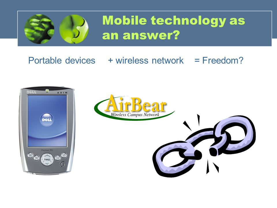 Mobile technology as an answer? Portable devices+ wireless network= Freedom?