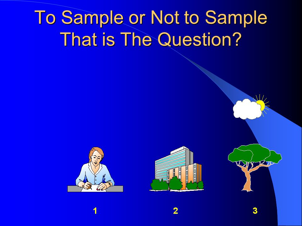 To Sample or Not to Sample That is The Question