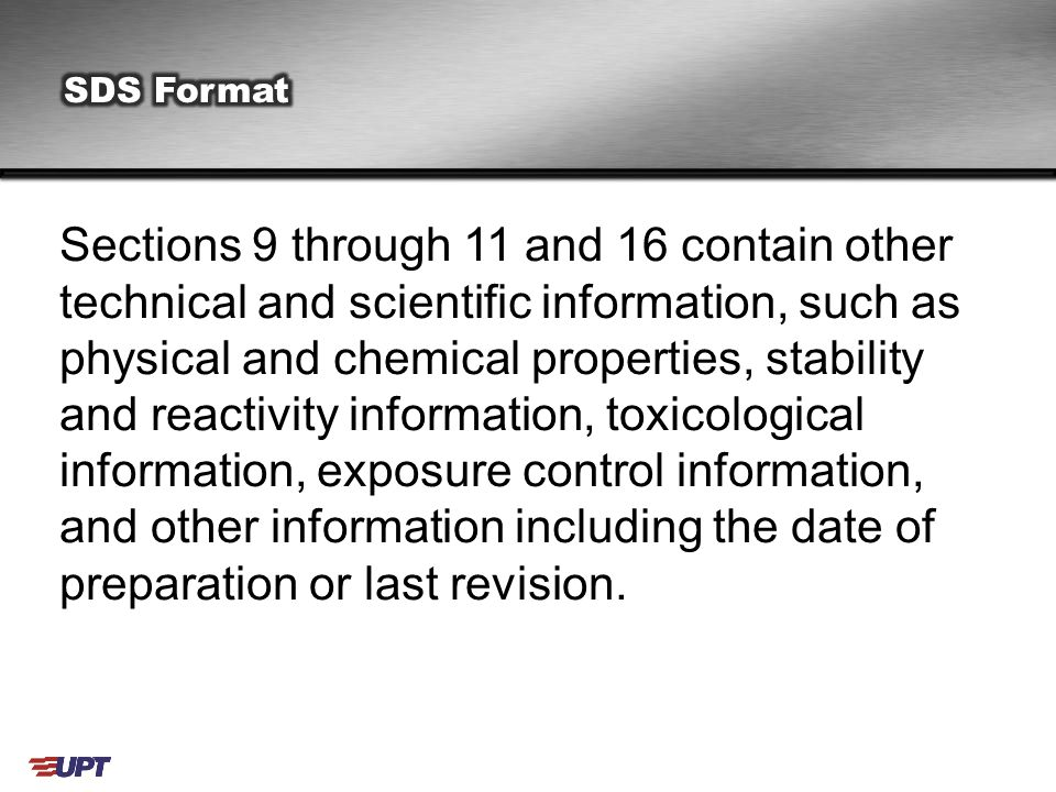 Sections 9 through 11 and 16 contain other technical and scientific information, such as physical and chemical properties, stability and reactivity information, toxicological information, exposure control information, and other information including the date of preparation or last revision.