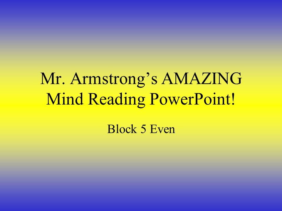Mr. Armstrong's AMAZING Mind Reading PowerPoint! Block 5 Even