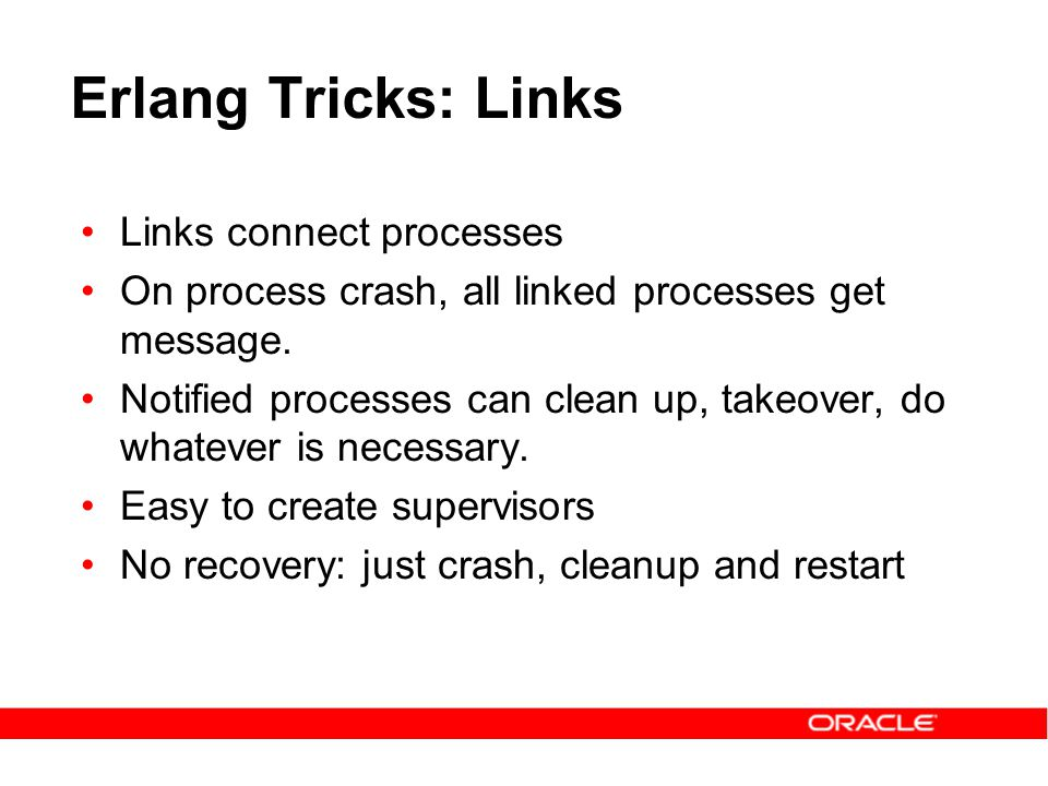 Erlang Tricks: Links Links connect processes On process crash, all linked processes get message.