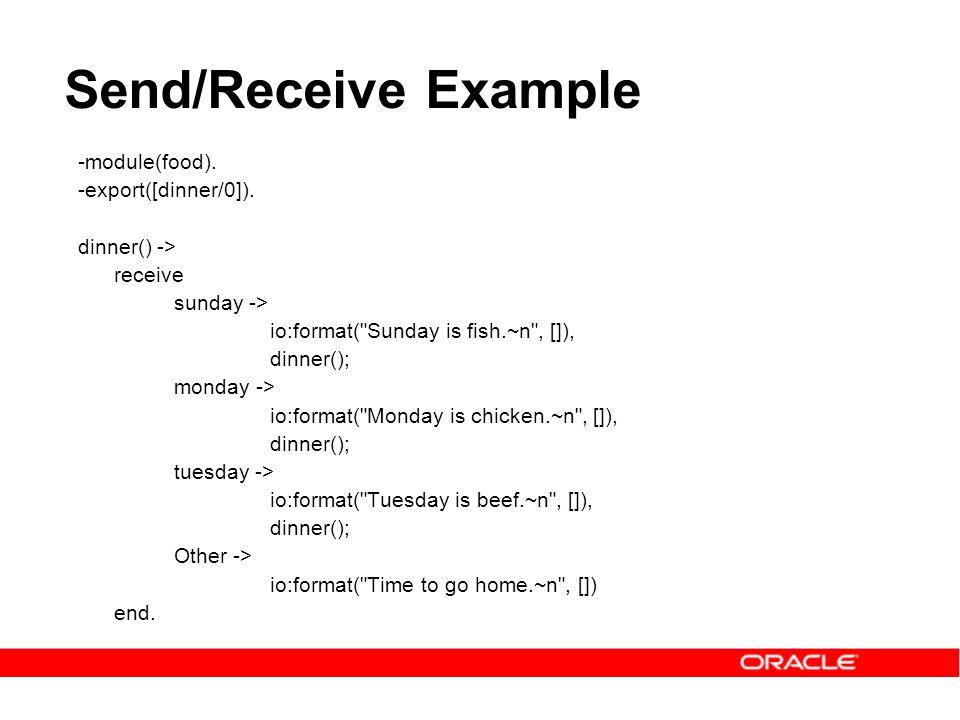 Send/Receive Example -module(food). -export([dinner/0]). dinner() -> receive sunday -> io:format(