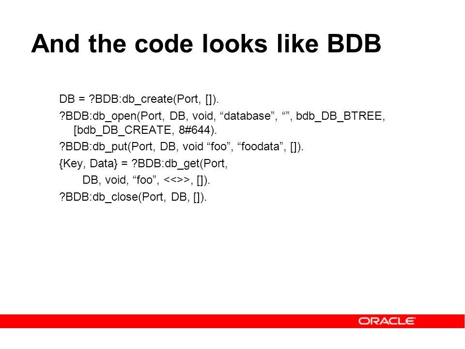 """And the code looks like BDB DB = ?BDB:db_create(Port, []). ?BDB:db_open(Port, DB, void, """"database"""", """""""", bdb_DB_BTREE, [bdb_DB_CREATE, 8#644). ?BDB:db_"""