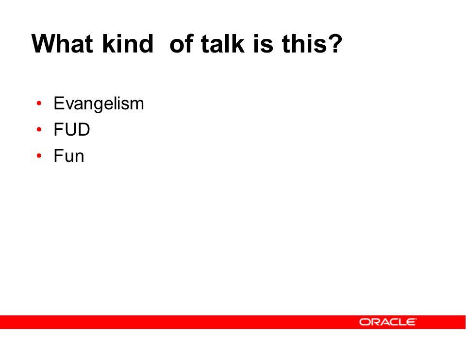 What kind of talk is this? Evangelism FUD Fun