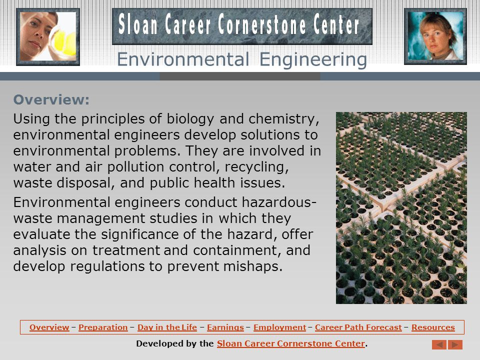 Overview: Using the principles of biology and chemistry, environmental engineers develop solutions to environmental problems.
