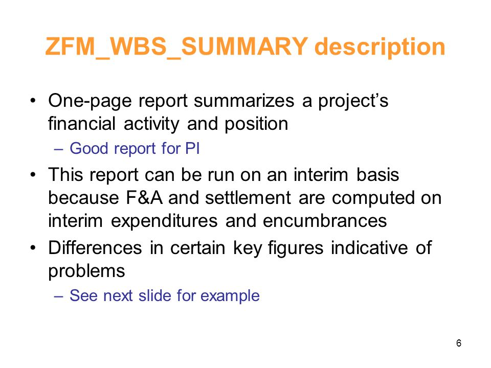 7 ZFM_WBS_SUMMARY example These amounts should match; if not, something is wrong.