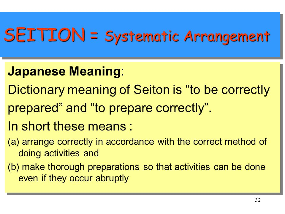 31 SEITION = Systematic Arrangement Meaning To determine type of storage and layout that will ensure easy accessibility for everyone. Activity - Funct