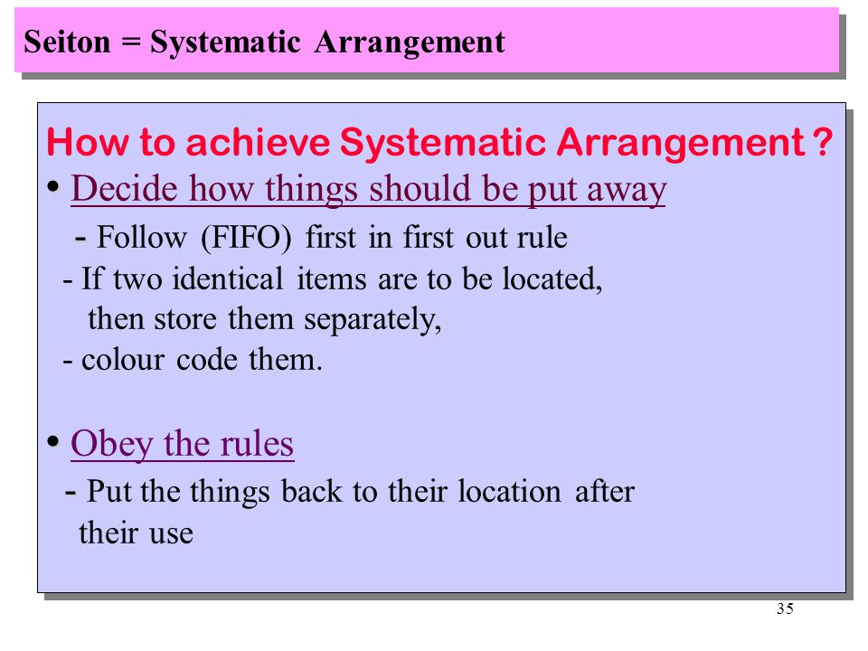 34 Seiton = Systematic Arrangement How to achieve Systematic Arrangement .