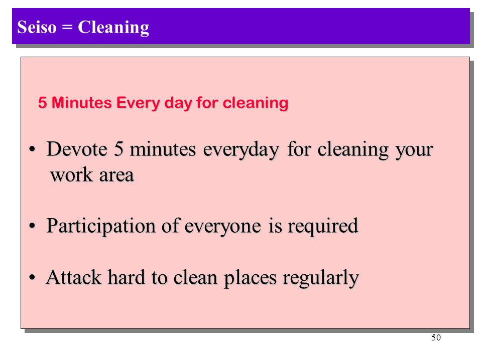 49 Seiso = Cleaning Here cleaning means more than just keeping Here cleaning means more than just keeping things clean.
