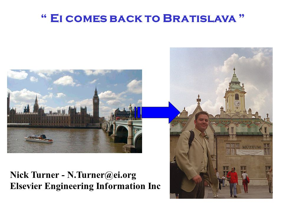 Ei comes back to Bratislava Nick Turner - N.Turner@ei.org Elsevier Engineering Information Inc