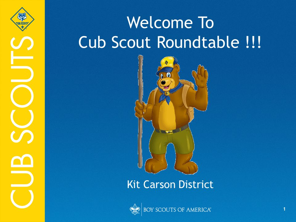 1 Welcome To Cub Scout Roundtable !!! Kit Carson District