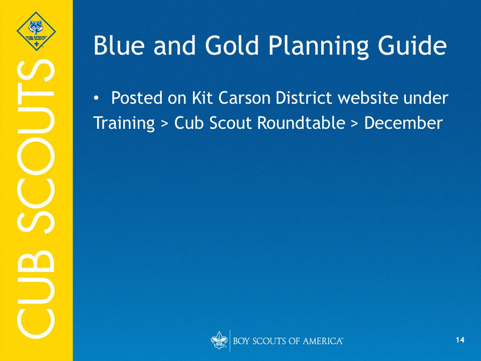 14 Blue and Gold Planning Guide Posted on Kit Carson District website under Training > Cub Scout Roundtable > December