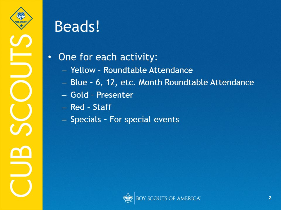 2 Beads! One for each activity: – Yellow – Roundtable Attendance – Blue – 6, 12, etc. Month Roundtable Attendance – Gold – Presenter – Red – Staff – S