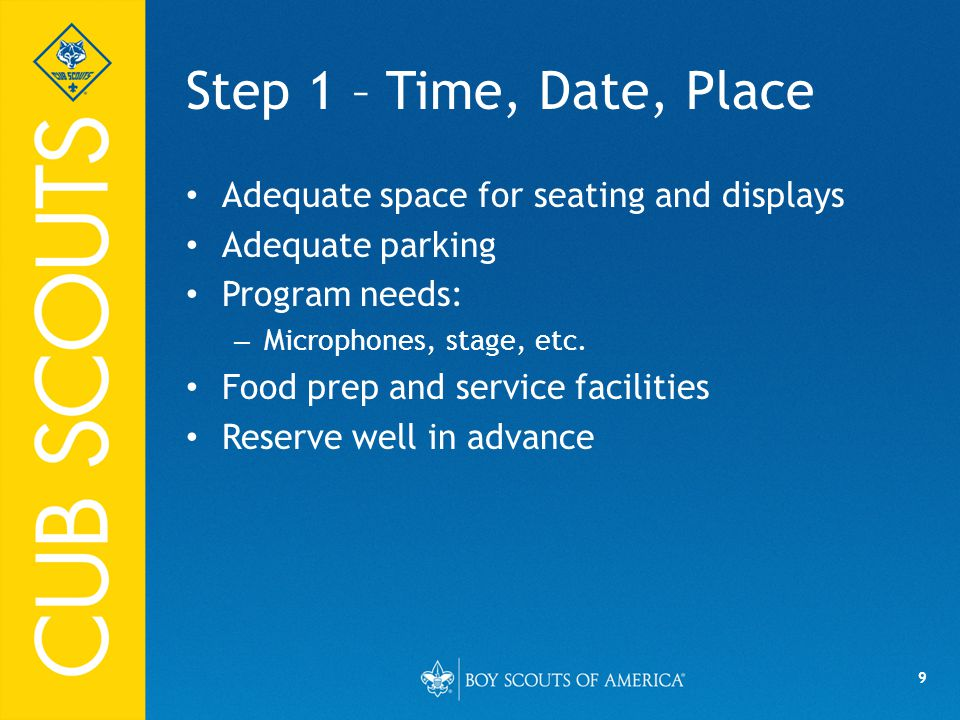 9 Step 1 – Time, Date, Place Adequate space for seating and displays Adequate parking Program needs: – Microphones, stage, etc. Food prep and service