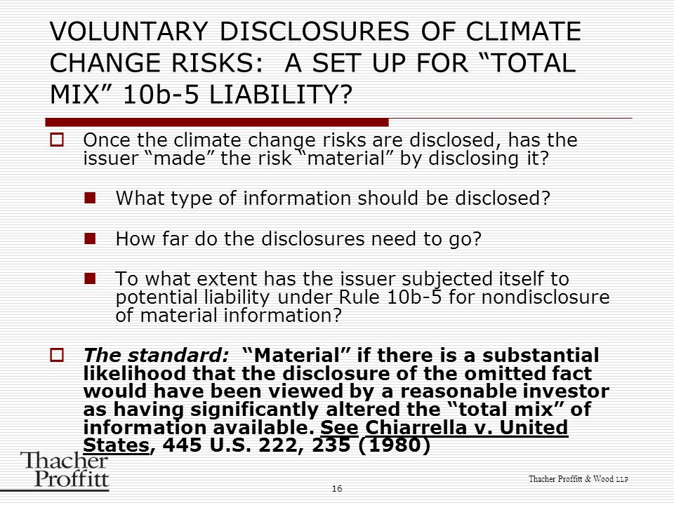 16 Thacher Proffitt & Wood LLP VOLUNTARY DISCLOSURES OF CLIMATE CHANGE RISKS: A SET UP FOR TOTAL MIX 10b-5 LIABILITY.