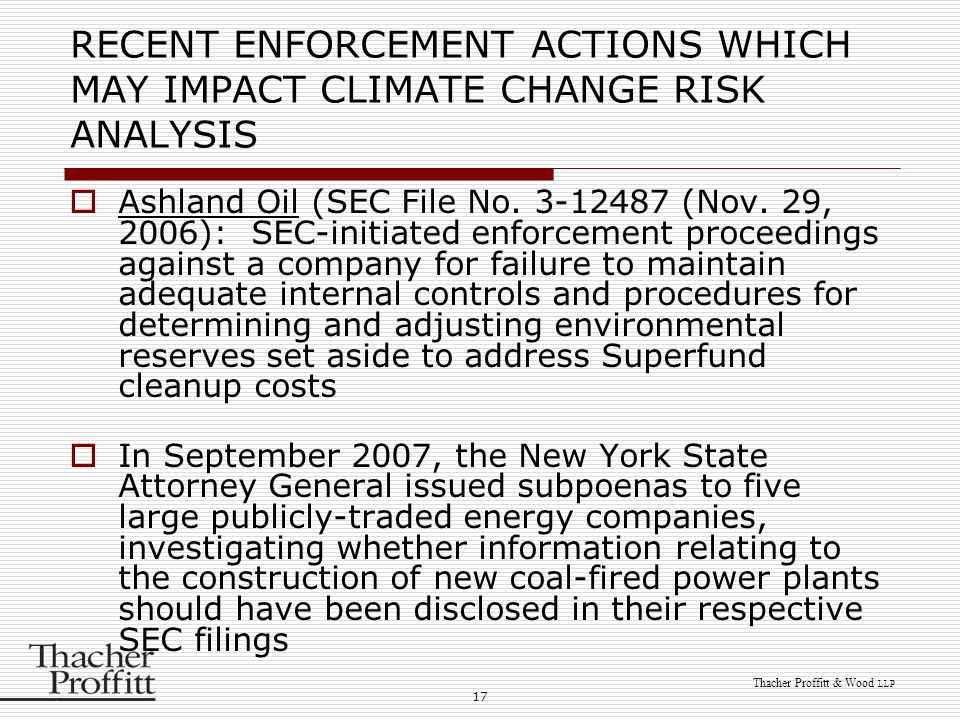 17 Thacher Proffitt & Wood LLP RECENT ENFORCEMENT ACTIONS WHICH MAY IMPACT CLIMATE CHANGE RISK ANALYSIS  Ashland Oil (SEC File No. 3-12487 (Nov. 29,