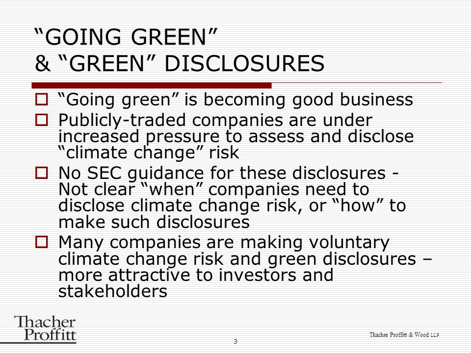 """3 Thacher Proffitt & Wood LLP """"GOING GREEN"""" & """"GREEN"""" DISCLOSURES  """"Going green"""" is becoming good business  Publicly-traded companies are under incr"""