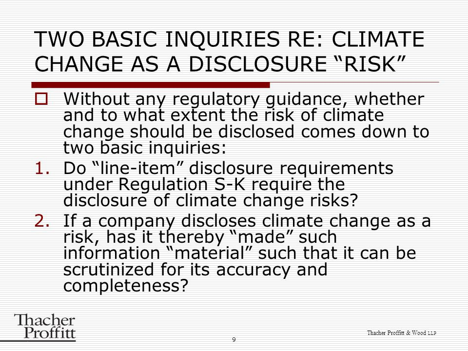 """9 Thacher Proffitt & Wood LLP TWO BASIC INQUIRIES RE: CLIMATE CHANGE AS A DISCLOSURE """"RISK""""  Without any regulatory guidance, whether and to what ext"""
