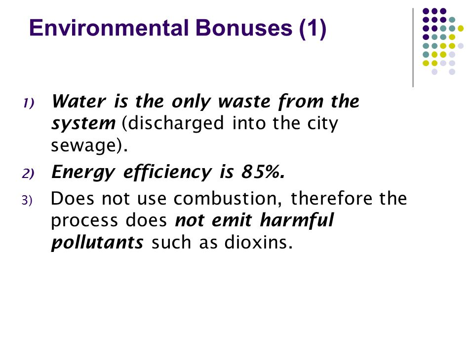 Environmental Bonuses (1) 1) Water is the only waste from the system (discharged into the city sewage). 2) Energy efficiency is 85%. 3) Does not use c