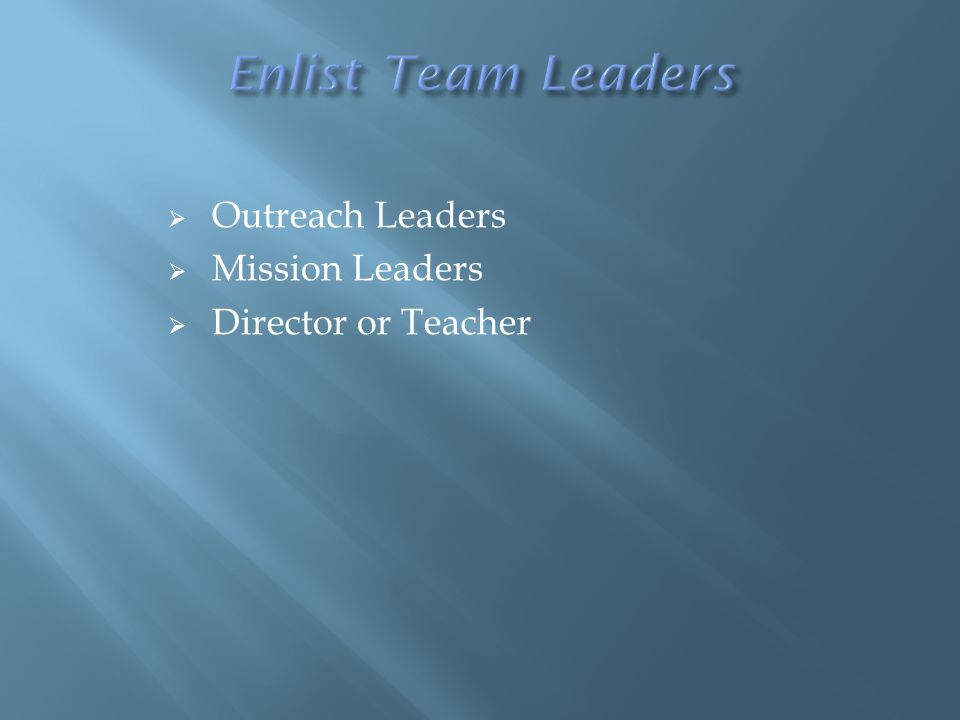  Outreach Leaders  Mission Leaders  Director or Teacher