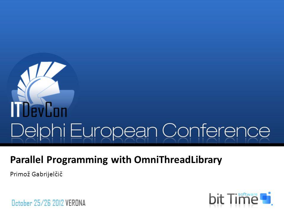 Parallel Programming with OmniThreadLibrary Primož Gabrijelčič