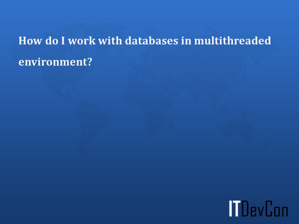 How do I work with databases in multithreaded environment?