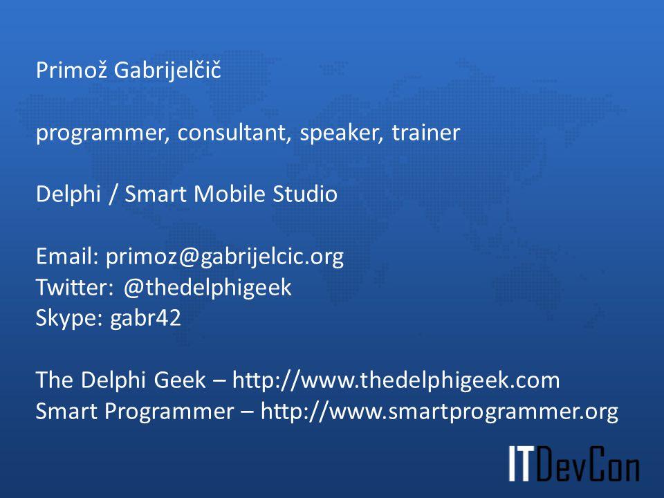 programmer, consultant, speaker, trainer Delphi / Smart Mobile Studio Email: primoz@gabrijelcic.org Twitter: @thedelphigeek Skype: gabr42 The Delphi G