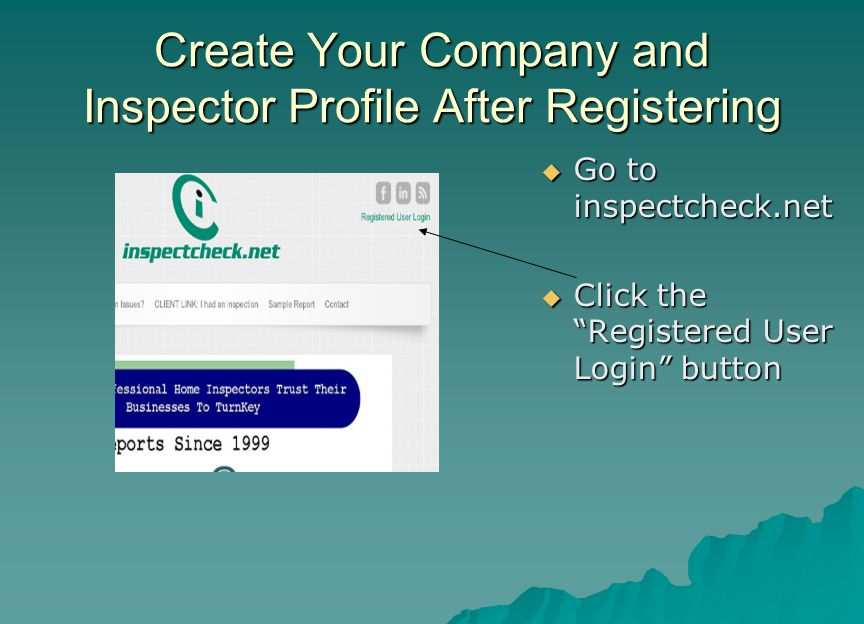 "Create Your Company and Inspector Profile After Registering  Go to inspectcheck.net  Click the ""Registered User Login"" button"