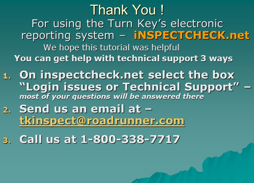 Thank You ! For using the Turn Key's electronic reporting system – iNSPECTCHECK.net We hope this tutorial was helpful We hope this tutorial was helpfu