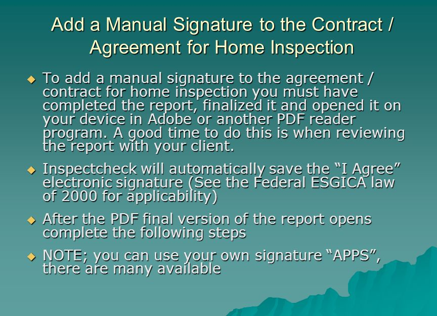 Add a Manual Signature to the Contract / Agreement for Home Inspection  To add a manual signature to the agreement / contract for home inspection you