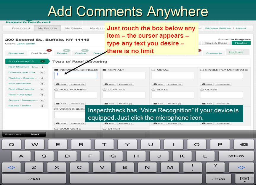 Add Comments Anywhere Just touch the box below any item – the curser appears – type any text you desire – there is no limit Attachment Inspectcheck ha