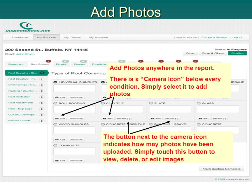 "Add Photos Add Photos anywhere in the report. There is a ""Camera Icon"" below every condition. Simply select it to add photos The button next to the ca"