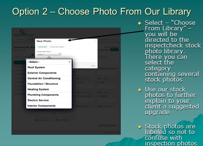 "Option 2 – Choose Photo From Our Library  Select – ""Choose From Library"" – you will be directed to the inspectcheck stock photo library. There you ca"