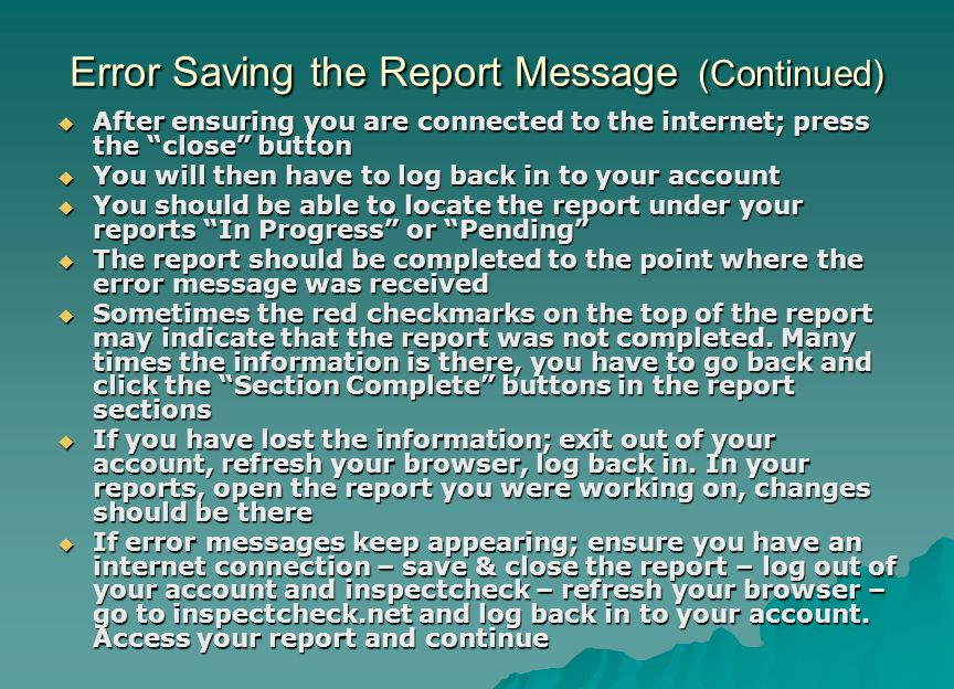 "Error Saving the Report Message (Continued)  After ensuring you are connected to the internet; press the ""close"" button  You will then have to log b"