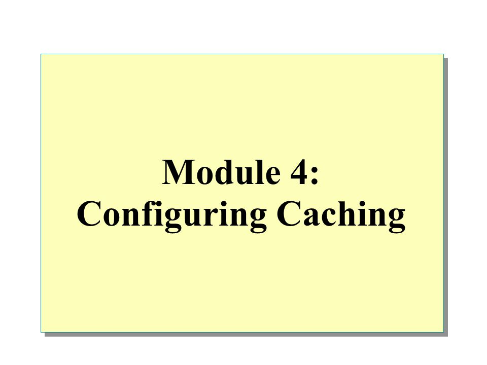 Module 4: Configuring Caching