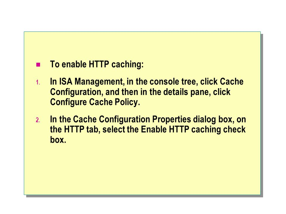 To enable HTTP caching: 1.