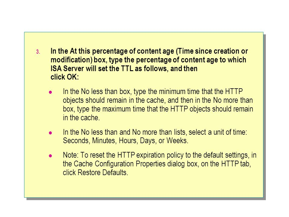 3. In the At this percentage of content age (Time since creation or modification) box, type the percentage of content age to which ISA Server will set